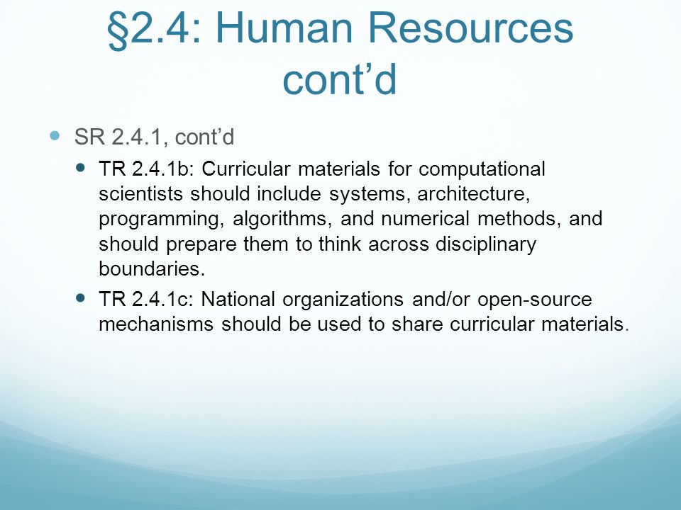 §2.4: Human Resources cont'd SR 2.4.1, cont'd TR 2.4.1b: Curricular materials for computational scientists should include systems, architecture, progr