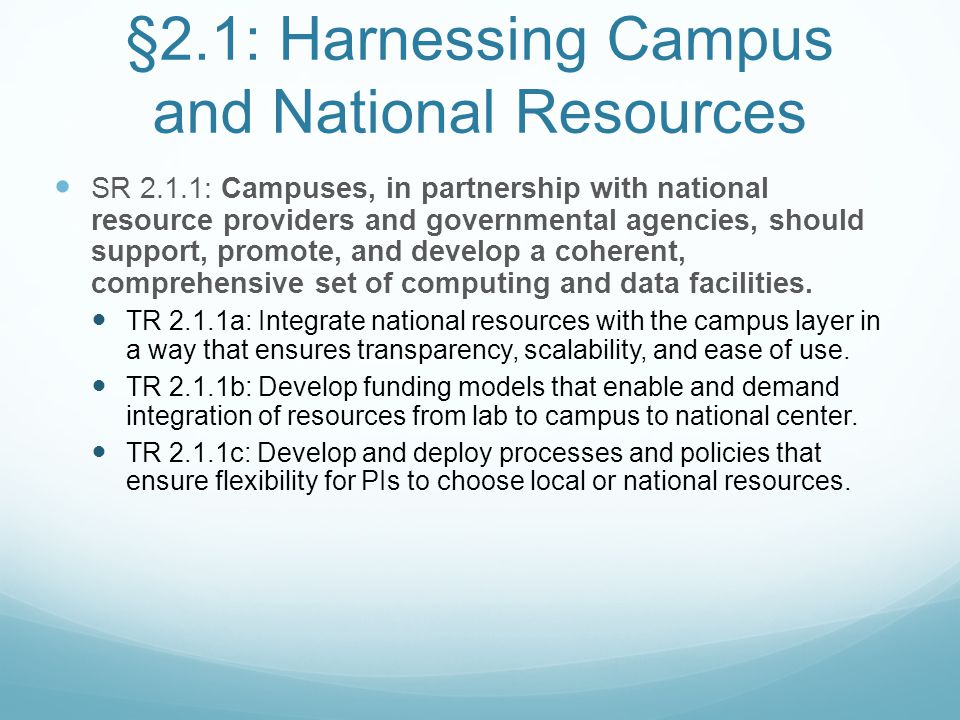 §2.1: Harnessing Campus and National Resources SR 2.1.1: Campuses, in partnership with national resource providers and governmental agencies, should s