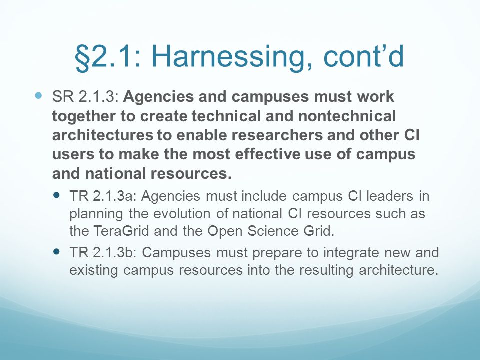 §2.1: Harnessing, cont'd SR 2.1.3: Agencies and campuses must work together to create technical and nontechnical architectures to enable researchers a