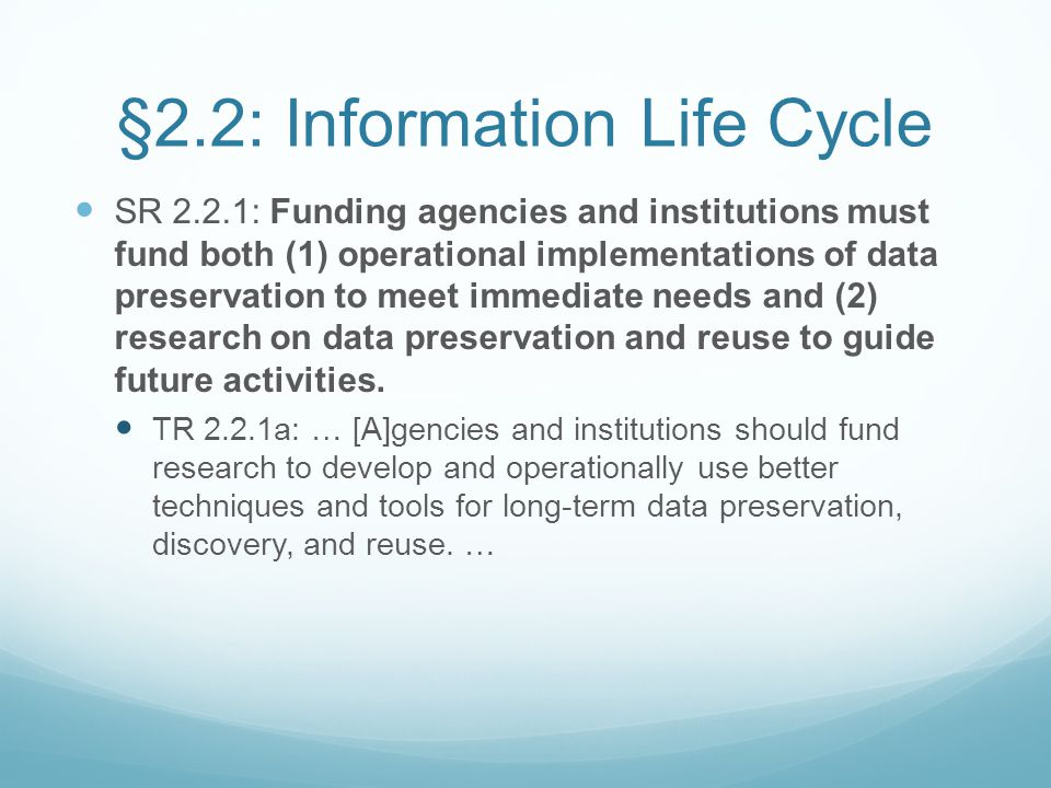 §2.2: Information Life Cycle SR 2.2.1: Funding agencies and institutions must fund both (1) operational implementations of data preservation to meet i