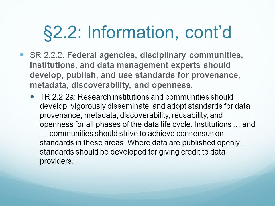 §2.2: Information, cont'd SR 2.2.2: Federal agencies, disciplinary communities, institutions, and data management experts should develop, publish, and