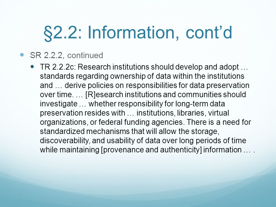 §2.2: Information, cont'd SR 2.2.2, continued TR 2.2.2c: Research institutions should develop and adopt … standards regarding ownership of data within
