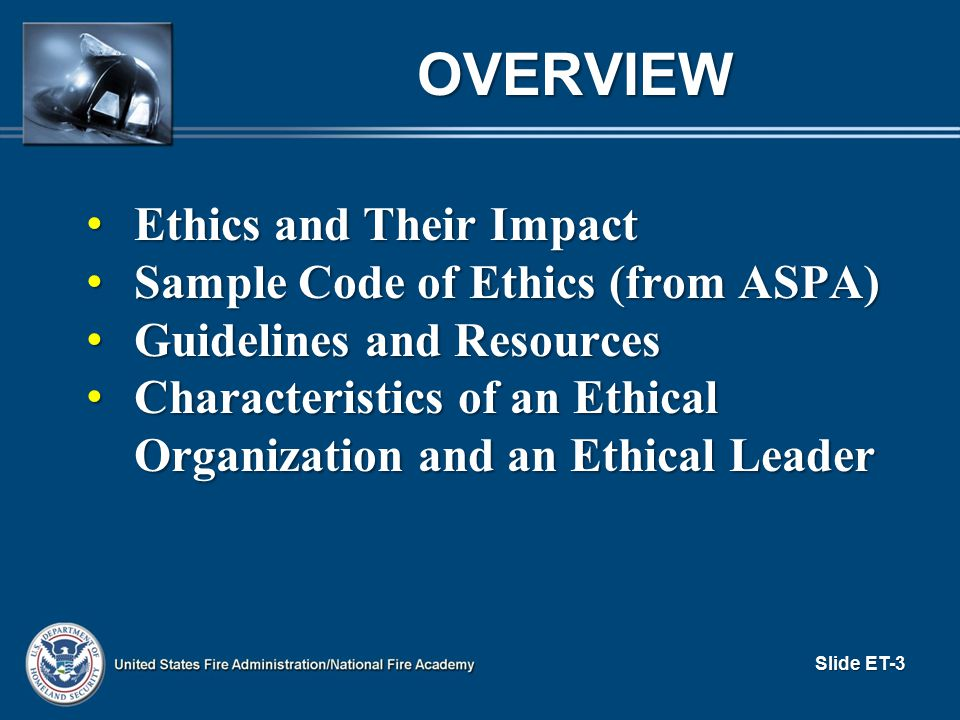 ETHICS AND THEIR IMPACT (cont d) Spell out standards of behavior for (cont d): Spell out standards of behavior for (cont d): − Relations with other employees/coworkers Examples: − Be honest in all my professional relationships. (Data Processing Management Association.) − Handle all matters of personnel on the basis of merit so that fairness and impartiality govern decisions pertaining to appointments, pay adjustments, promotions, and discipline. (International City Manager s Association.) Slide ET-14