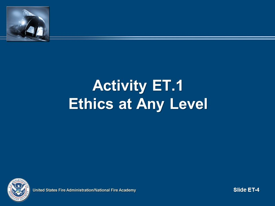 ETHICS AND THEIR IMPACT One of the greatest desires of most fire/ EMS officers is to provide service in an honorable way and to follow a long history of leaders who performed great good to great numbers of people.