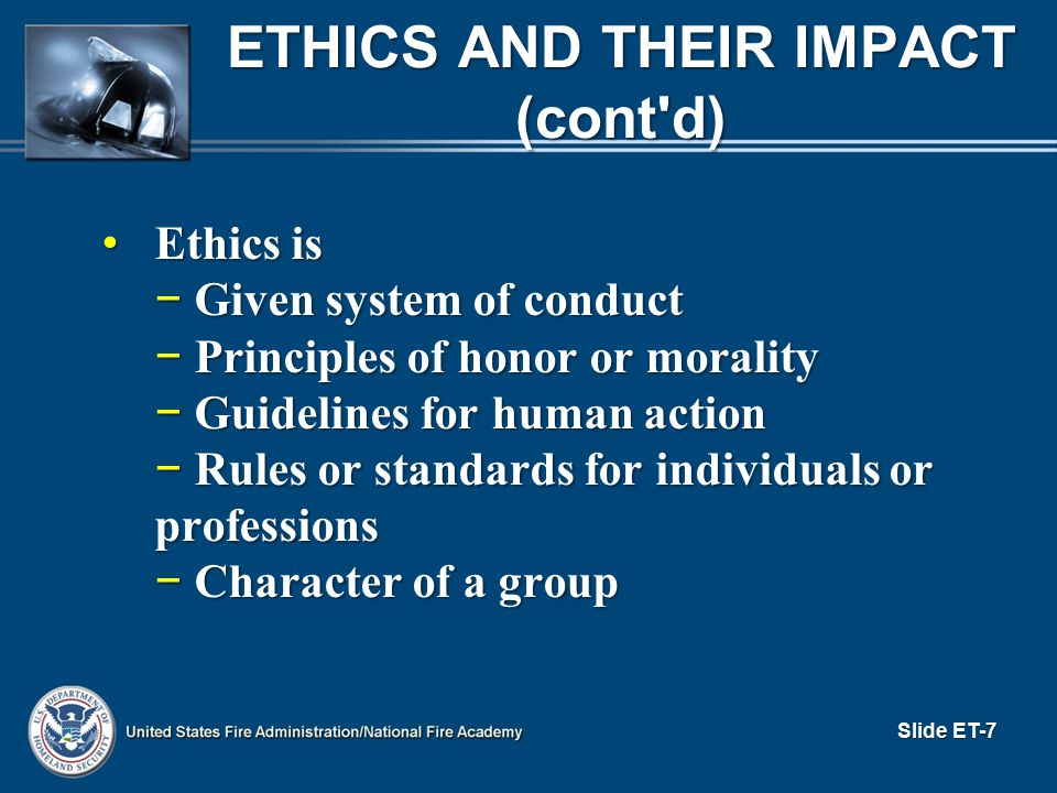 SAMPLE CODE OF ETHICS-- ASPA (cont d) Demonstrate personal integrity Demonstrate personal integrity − Maintain truthfulness and honesty − Ensure others receive credit for their work − Zealously guard against conflict of interest or its appearance − Respect superiors, subordinates, colleagues, and the public − Take responsibility for their own errors − Conduct official acts without partisanship Slide ET-18