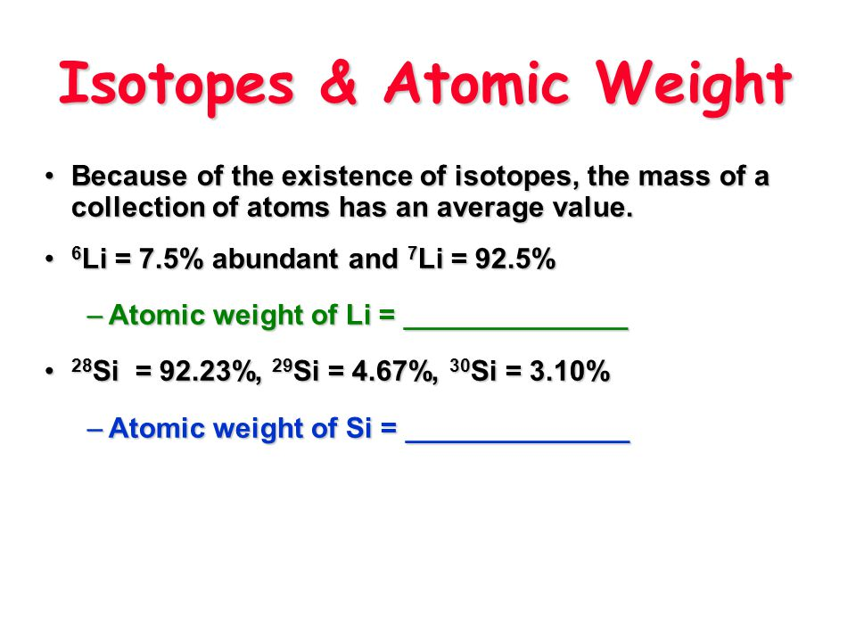 Isotopes Because of the existence of isotopes, the mass of a collection of atoms has an average value.Because of the existence of isotopes, the mass o