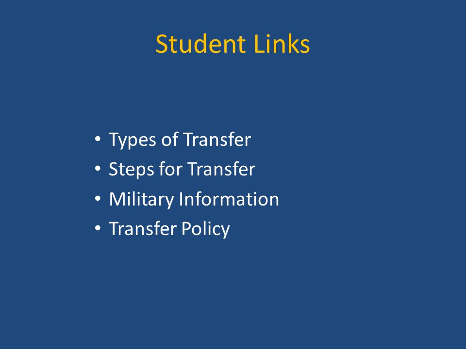 Student Links Types of Transfer Steps for Transfer Military Information Transfer Policy