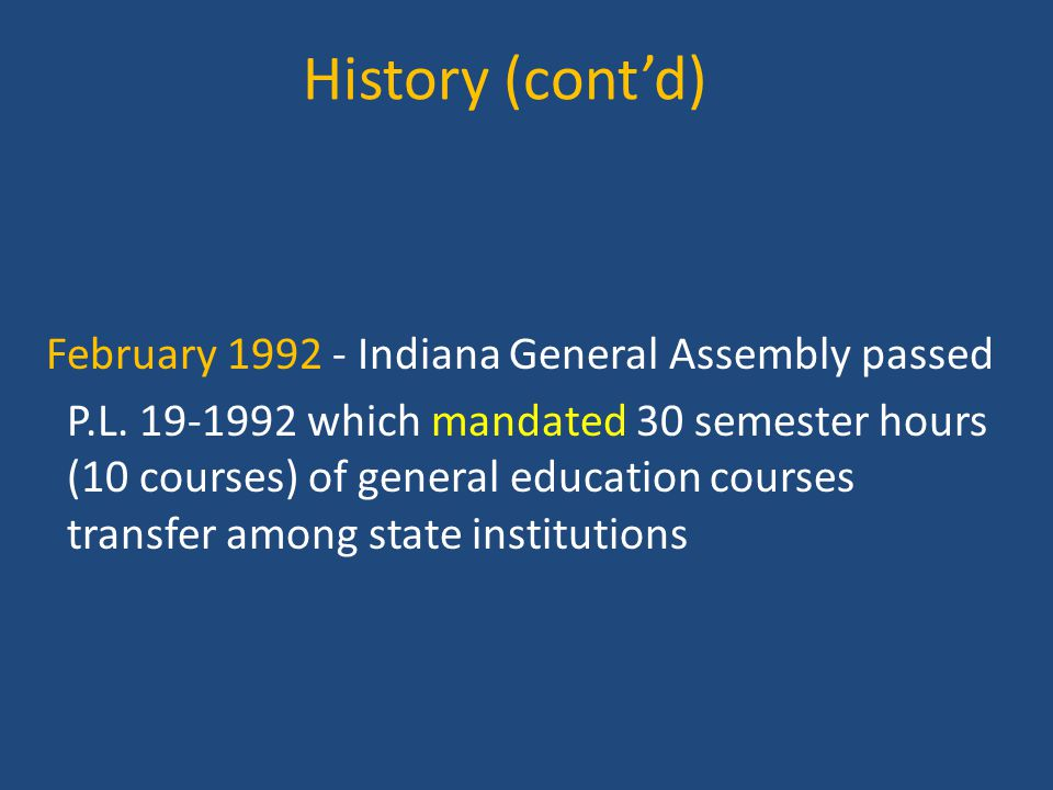 History (cont'd) February 1992 - Indiana General Assembly passed P.L.