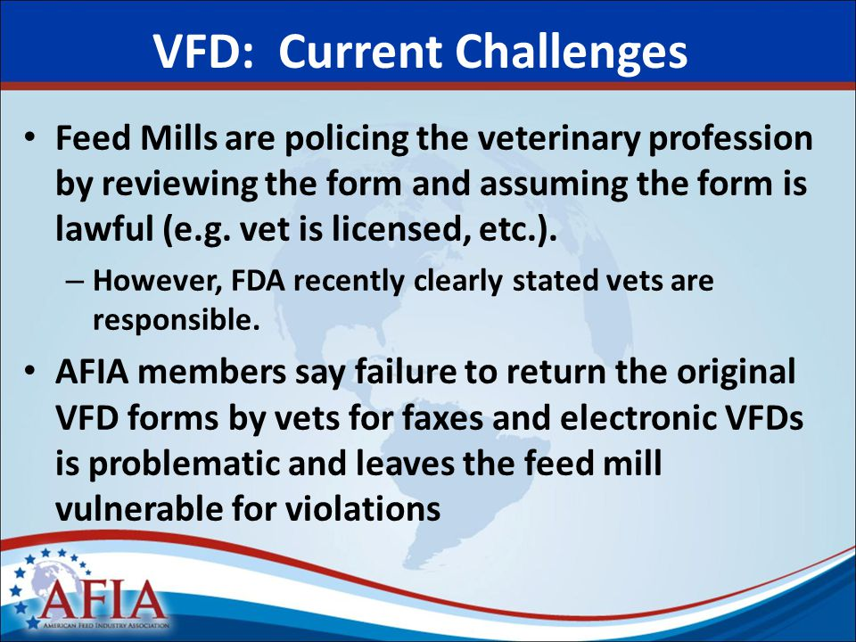 VFD: Current Challenges Feed Mills are policing the veterinary profession by reviewing the form and assuming the form is lawful (e.g.
