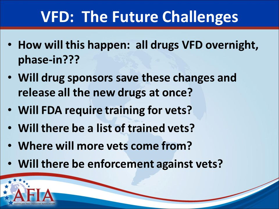 VFD: The Future Challenges How will this happen: all drugs VFD overnight, phase-in .