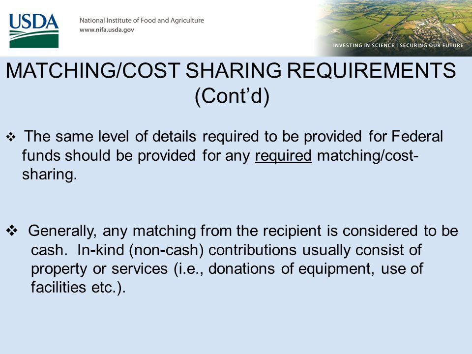  The same level of details required to be provided for Federal funds should be provided for any required matching/cost- sharing.  Generally, any mat