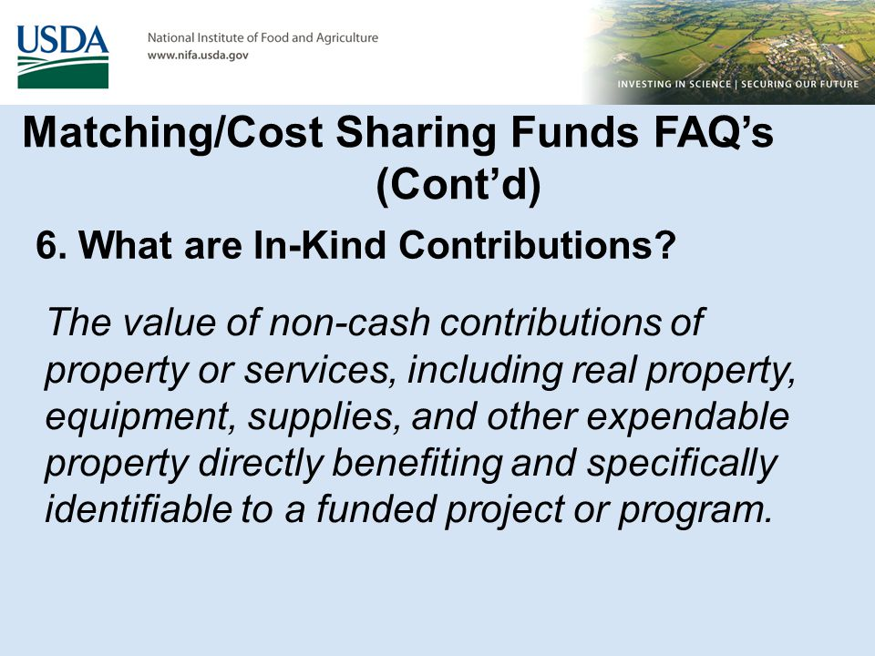 6. What are In-Kind Contributions? The value of non-cash contributions of property or services, including real property, equipment, supplies, and othe