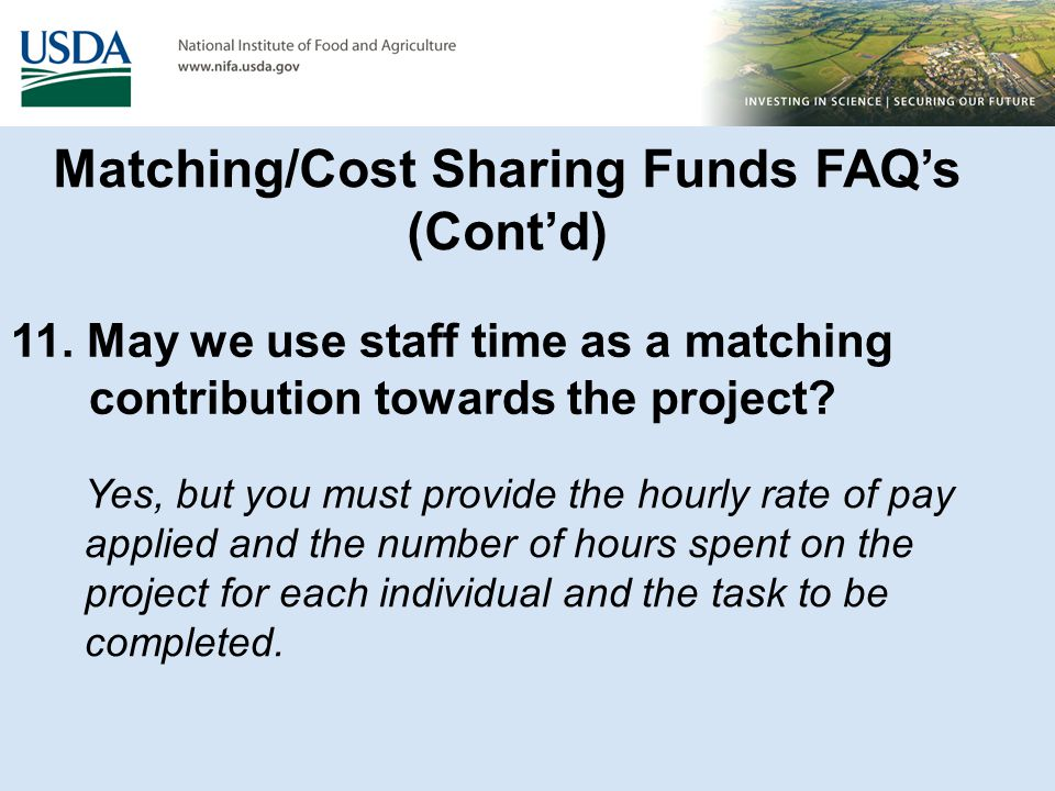 Matching/Cost Sharing Funds FAQ's (Cont'd) 11. May we use staff time as a matching contribution towards the project? Yes, but you must provide the hou