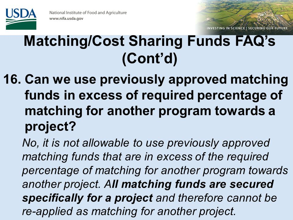 16. Can we use previously approved matching funds in excess of required percentage of matching for another program towards a project? No, it is not al