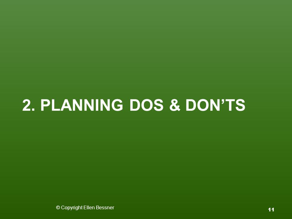 2. PLANNING DOS & DON'TS © Copyright Ellen Bessner 11