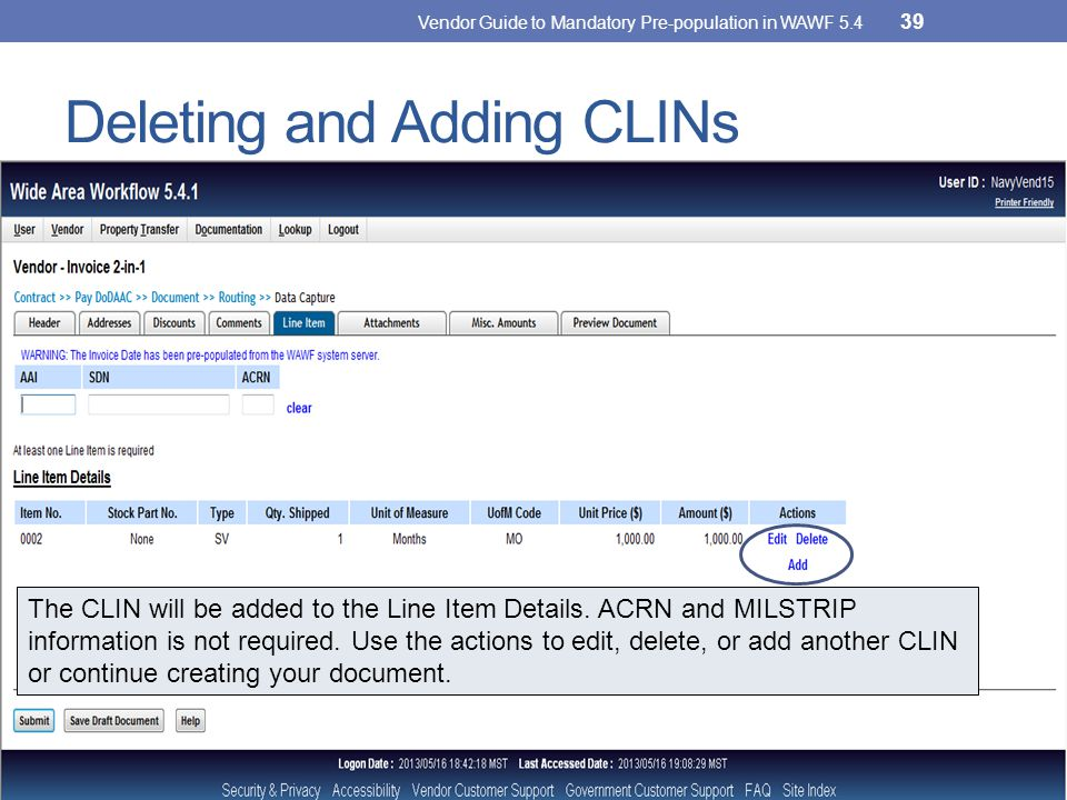 Deleting and Adding CLINs Vendor Guide to Mandatory Pre-population in WAWF 5.4 39 The CLIN will be added to the Line Item Details.