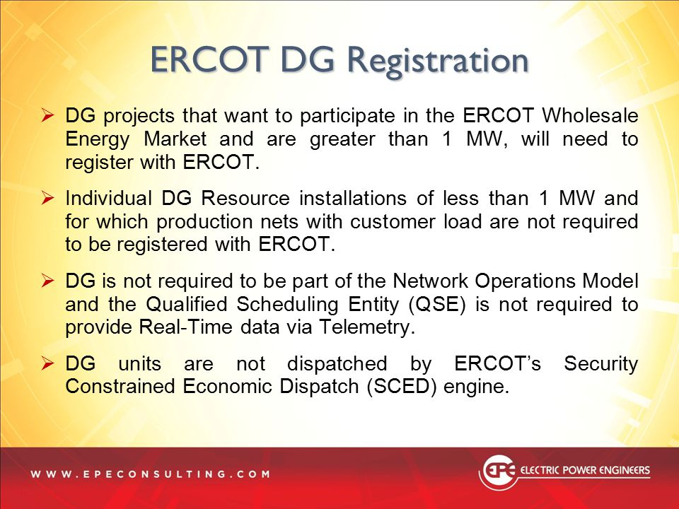 ERCOT DG Registration  DG projects that want to participate in the ERCOT Wholesale Energy Market and are greater than 1 MW, will need to register wit