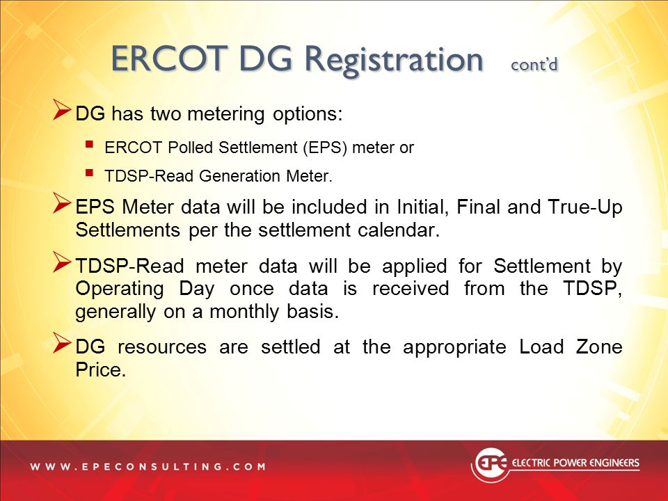 ERCOT DG Registration cont'd  DG has two metering options:  ERCOT Polled Settlement (EPS) meter or  TDSP-Read Generation Meter.  EPS Meter data wi