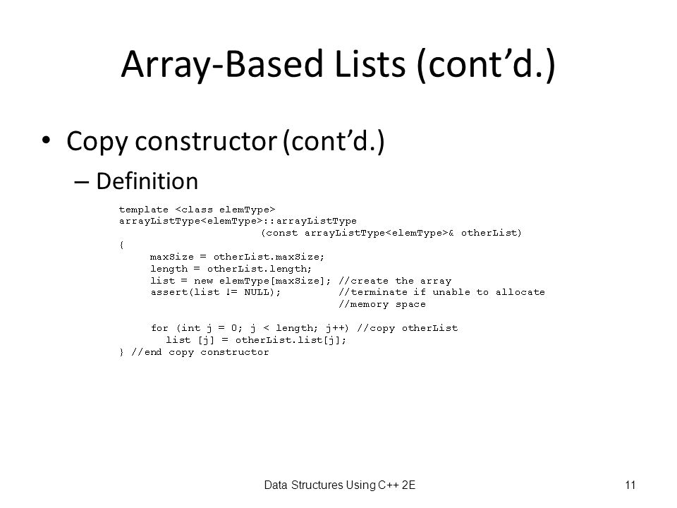 Data Structures Using C++ 2E11 Array-Based Lists (cont'd.) Copy constructor (cont'd.) – Definition