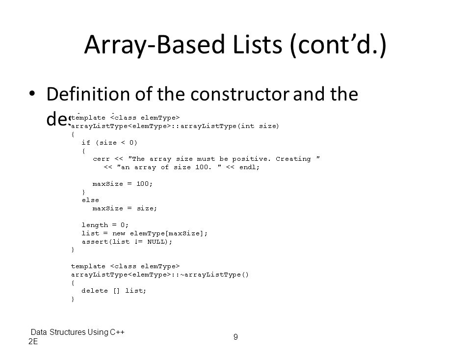 Data Structures Using C++ 2E 9 Array-Based Lists (cont'd.) Definition of the constructor and the destructor