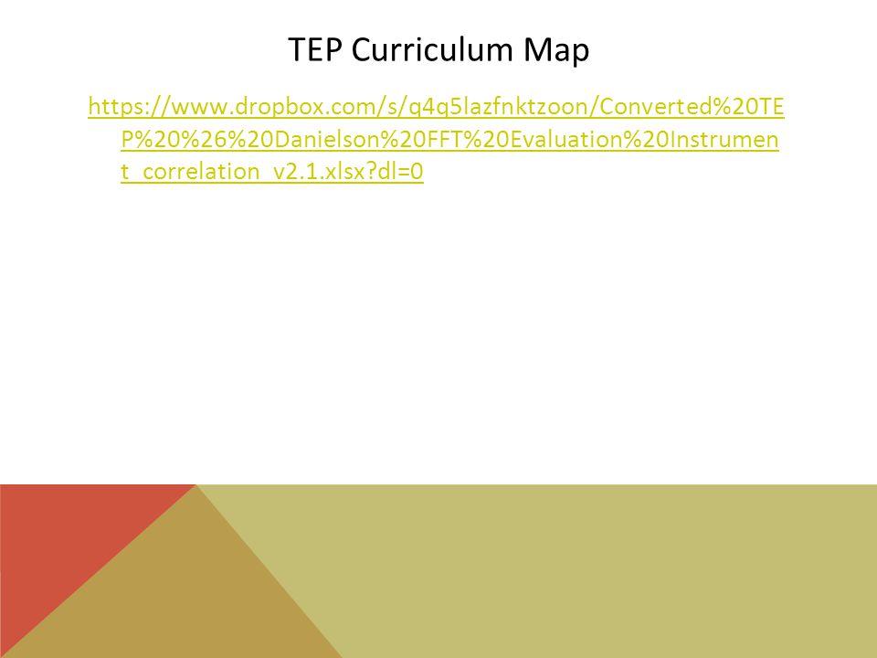 TEP Curriculum Map https://www.dropbox.com/s/q4q5lazfnktzoon/Converted%20TE P%20%26%20Danielson%20FFT%20Evaluation%20Instrumen t_correlation_v2.1.xlsx dl=0