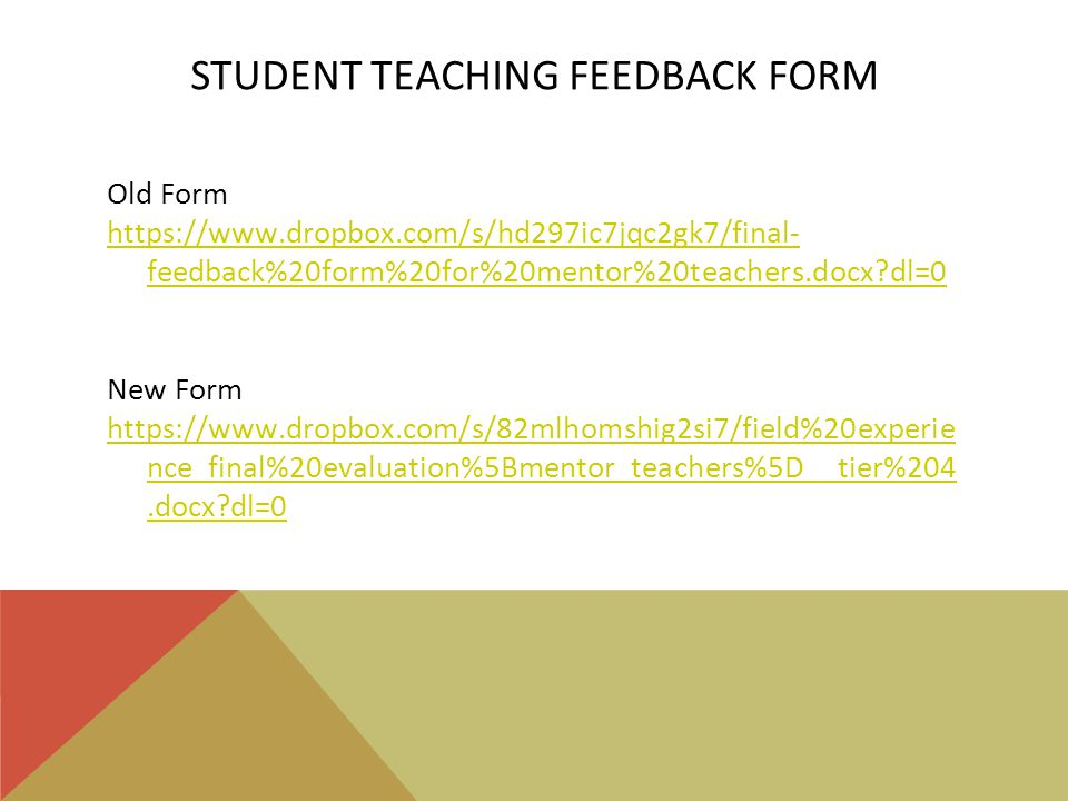 STUDENT TEACHING FEEDBACK FORM Old Form https://www.dropbox.com/s/hd297ic7jqc2gk7/final- feedback%20form%20for%20mentor%20teachers.docx dl=0 New Form https://www.dropbox.com/s/82mlhomshig2si7/field%20experie nce_final%20evaluation%5Bmentor_teachers%5D__tier%204.docx dl=0