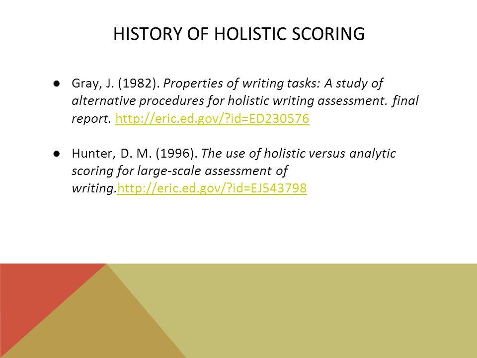 HISTORY OF HOLISTIC SCORING ●Gray, J. (1982).