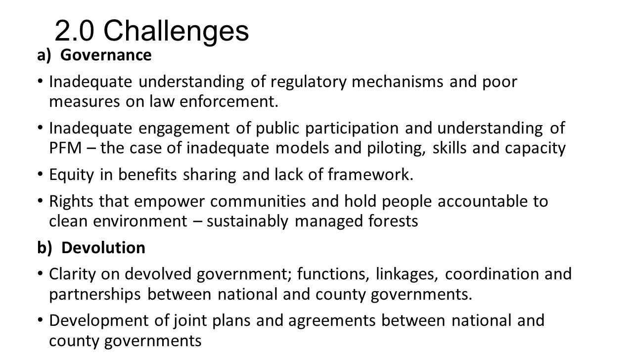 2.0 Challenges a) Governance Inadequate understanding of regulatory mechanisms and poor measures on law enforcement.