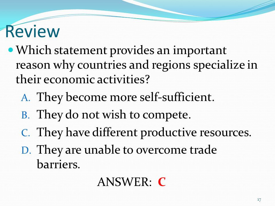 Review Which statement provides an important reason why countries and regions specialize in their economic activities.