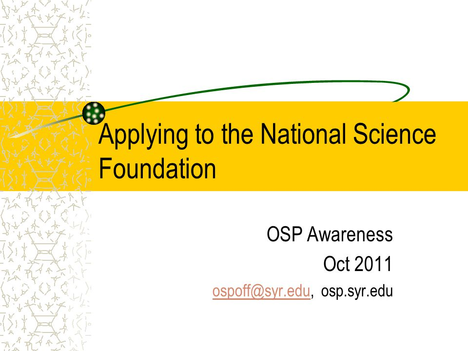 Applying to the National Science Foundation OSP Awareness Oct 2011 ospoff@syr.eduospoff@syr.edu, osp.syr.edu