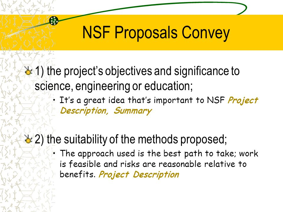 NSF Proposals Convey 1) the project's objectives and significance to science, engineering or education; It's a great idea that's important to NSF Proj