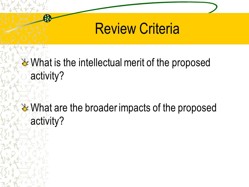 Review Criteria What is the intellectual merit of the proposed activity? What are the broader impacts of the proposed activity?