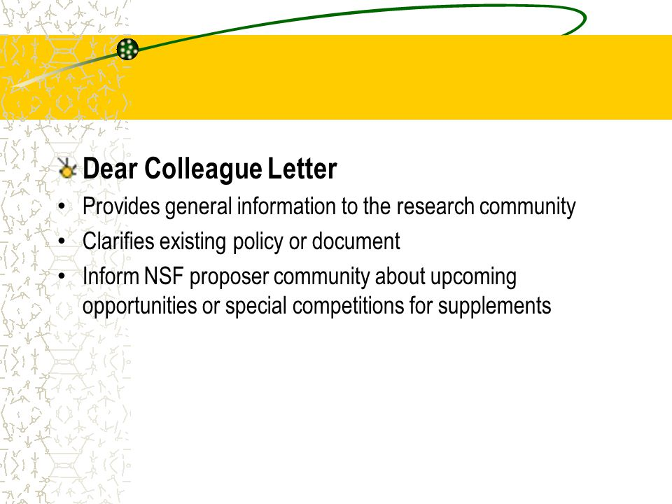 Dear Colleague Letter Provides general information to the research community Clarifies existing policy or document Inform NSF proposer community about