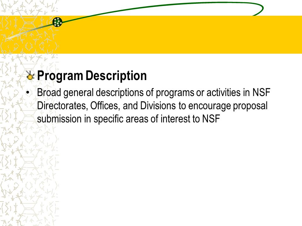 Program Description Broad general descriptions of programs or activities in NSF Directorates, Offices, and Divisions to encourage proposal submission in specific areas of interest to NSF