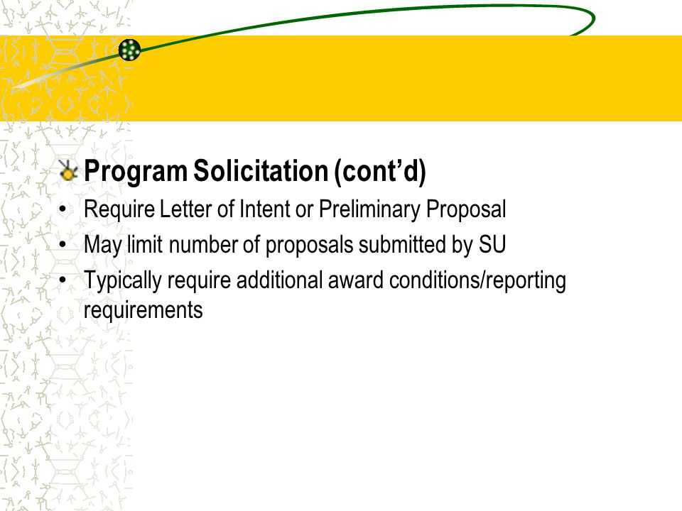 Program Solicitation (cont'd) Require Letter of Intent or Preliminary Proposal May limit number of proposals submitted by SU Typically require additio