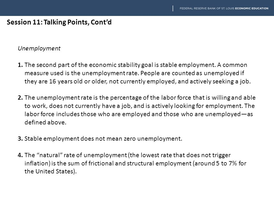 Session 11: Talking Points, Cont'd Unemployment 1. The second part of the economic stability goal is stable employment. A common measure used is the u