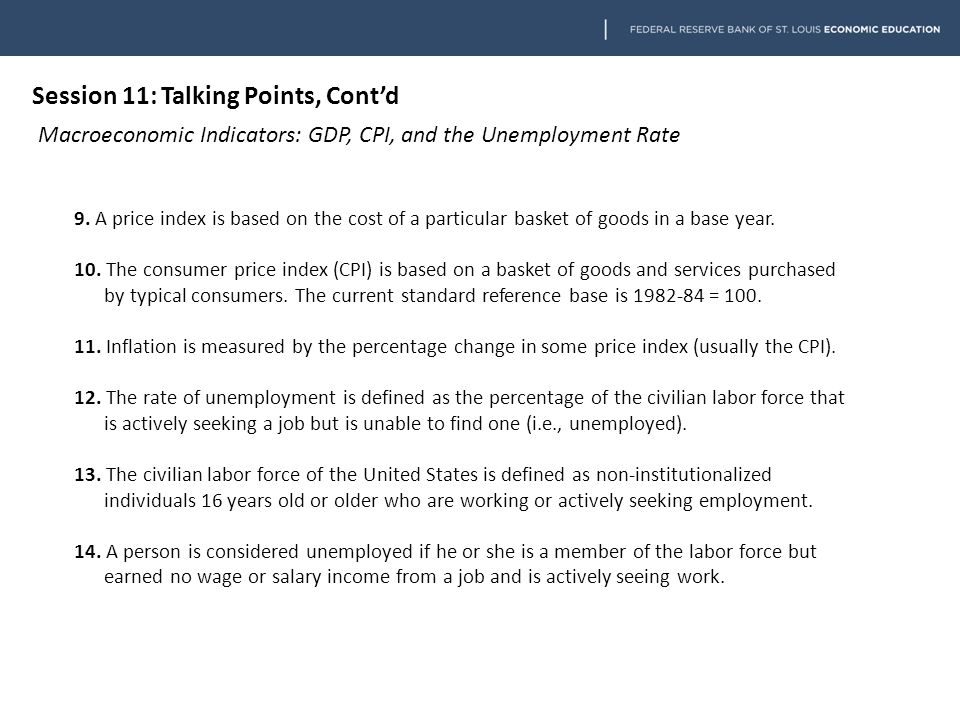 Session 11: Talking Points, Cont'd Macroeconomic Indicators: GDP, CPI, and the Unemployment Rate 9.