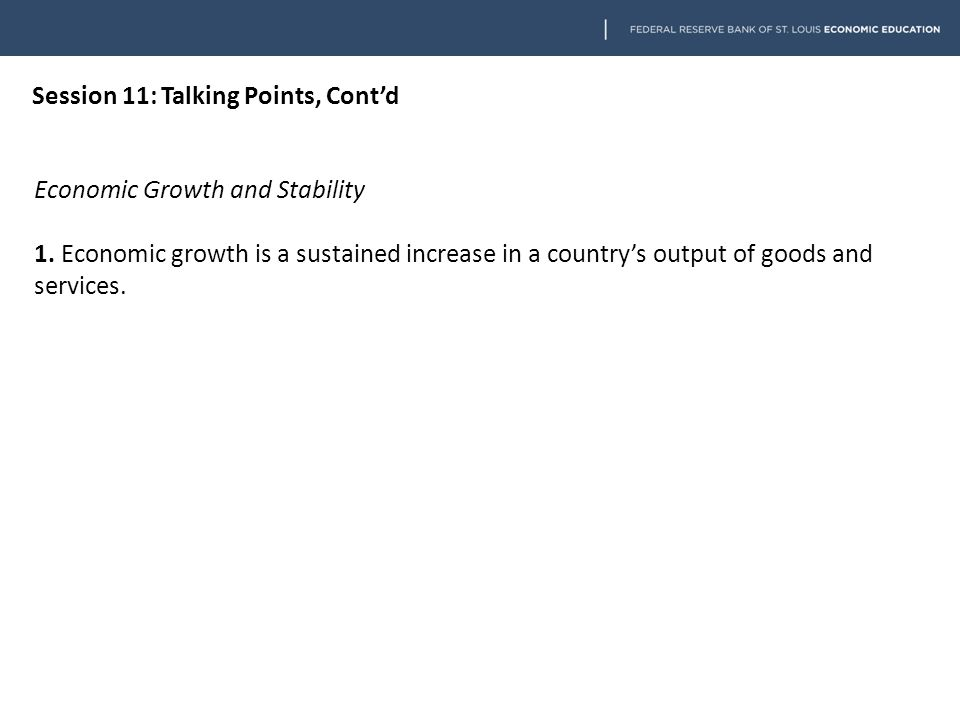 Session 11: Talking Points, Cont'd Economic Growth and Stability 1.