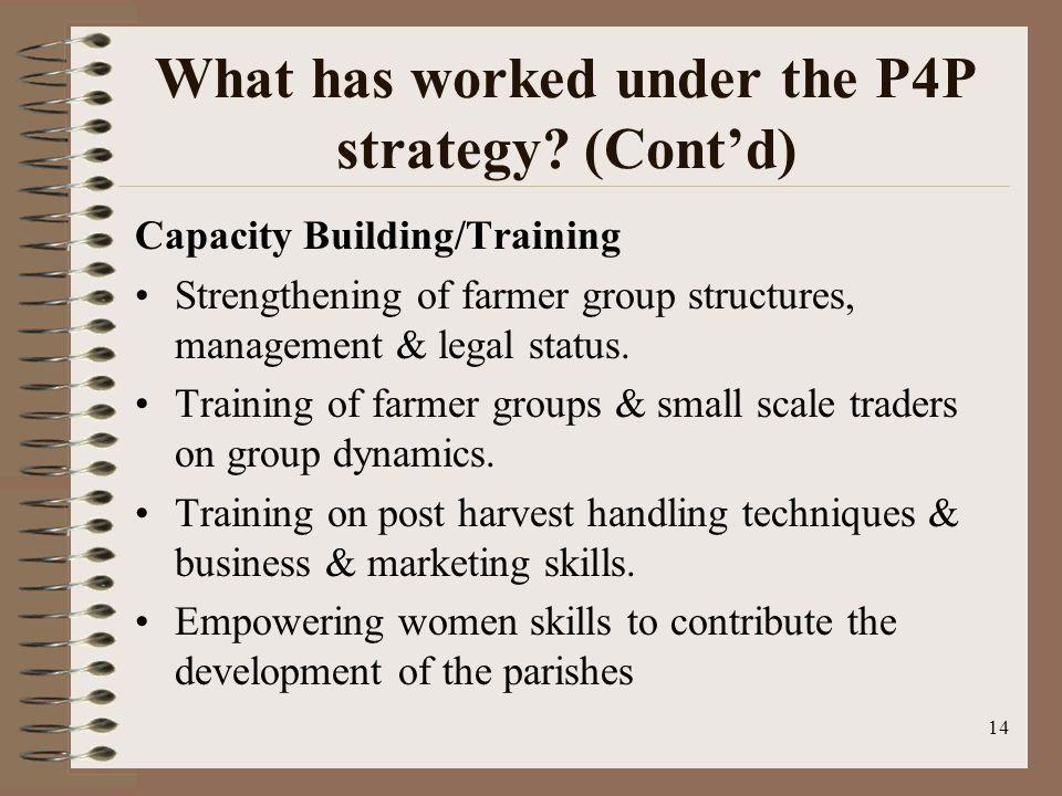 What has worked under the P4P strategy? (Cont'd) Capacity Building/Training Strengthening of farmer group structures, management & legal status. Train