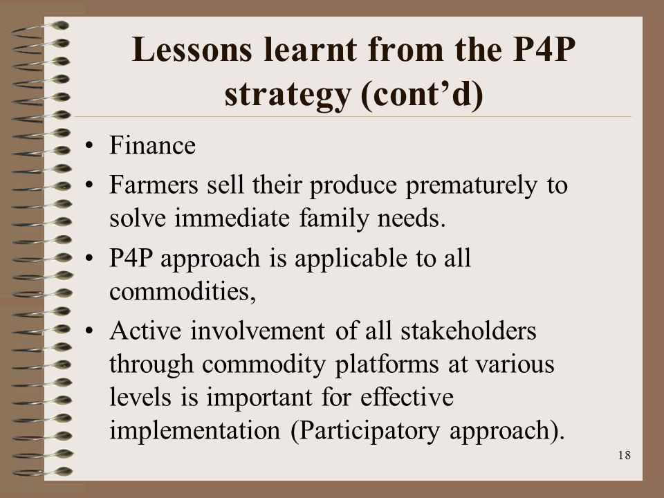 Lessons learnt from the P4P strategy (cont'd) Finance Farmers sell their produce prematurely to solve immediate family needs.