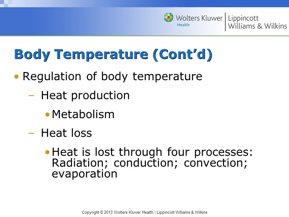 Copyright © 2013 Wolters Kluwer Health | Lippincott Williams & Wilkins Body Temperature (Cont'd) Regulation of body temperature –Heat production Metab