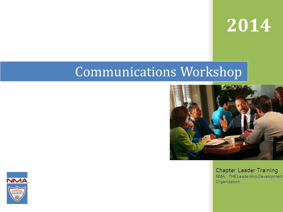Communications Workshop 2014 Chapter Leader Training NMA...THE Leadership Development Organization