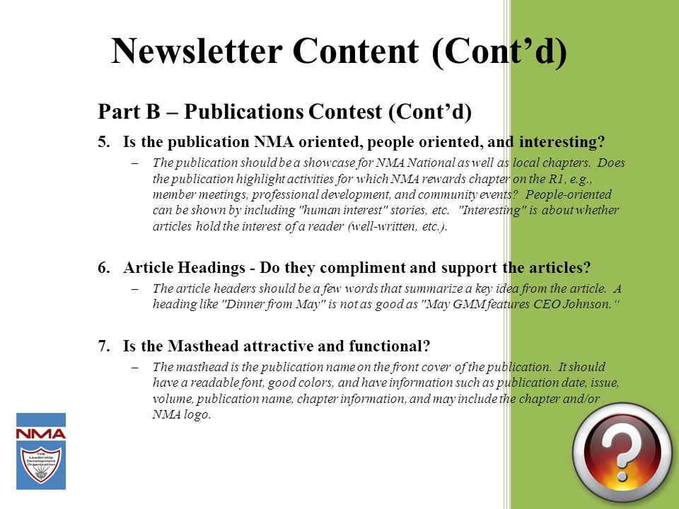 Newsletter Content (Cont'd) Part B – Publications Contest (Cont'd) 5.Is the publication NMA oriented, people oriented, and interesting.