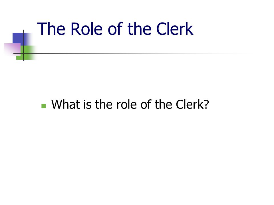 The Role of the Clerk (cont'd) Preparation for Council Meetings Council Chambers Presentation/Proclamations Recording of Proceedings Attends Meetings Secretary to Council Records Proceedings Keeps the records Has a right to speak at Council Meetings