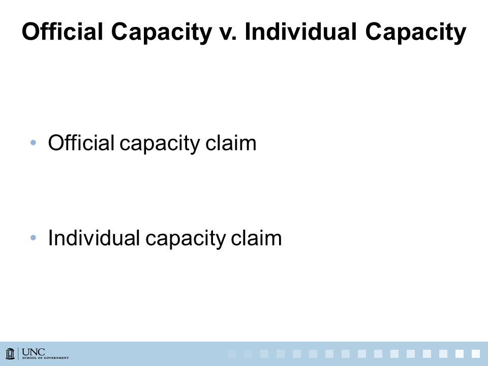 Official capacity claim Individual capacity claim Official Capacity v. Individual Capacity