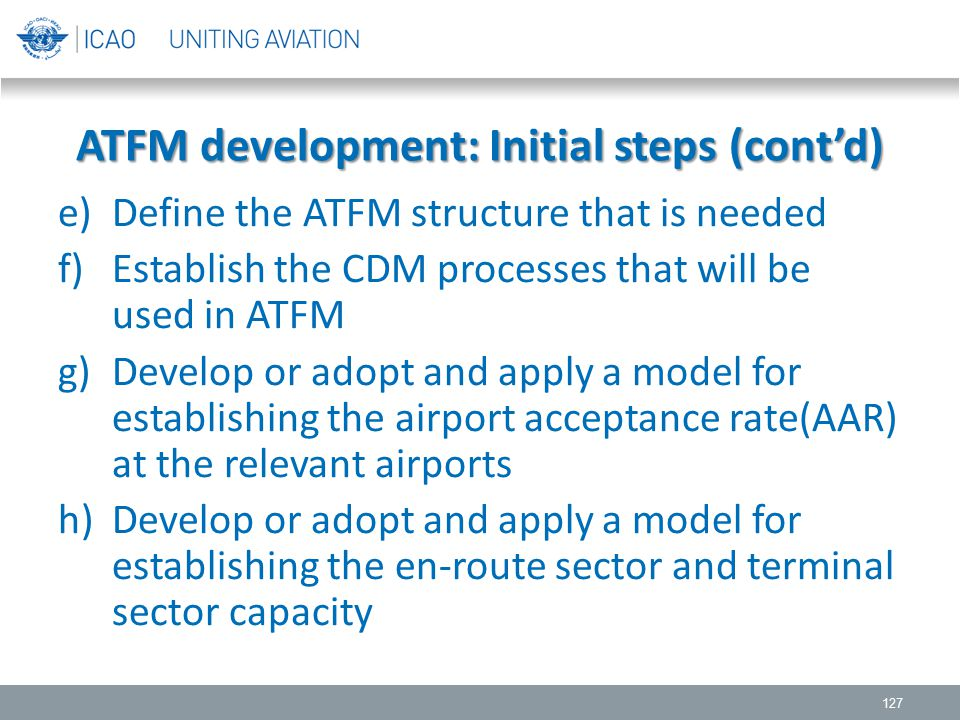 e)Define the ATFM structure that is needed f)Establish the CDM processes that will be used in ATFM g)Develop or adopt and apply a model for establishi