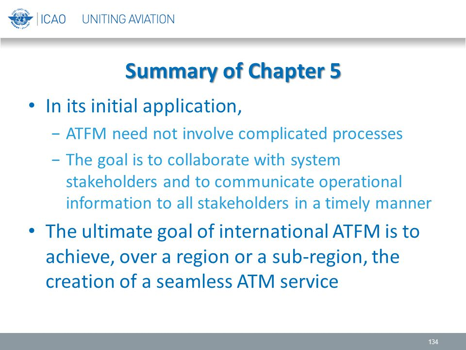 Summary of Chapter 5 In its initial application, −ATFM need not involve complicated processes −The goal is to collaborate with system stakeholders and