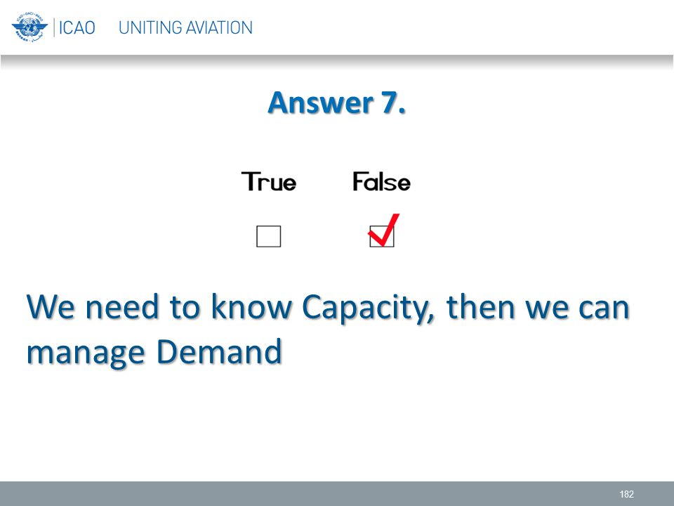 Answer 7. 182 We need to know Capacity, then we can manage Demand