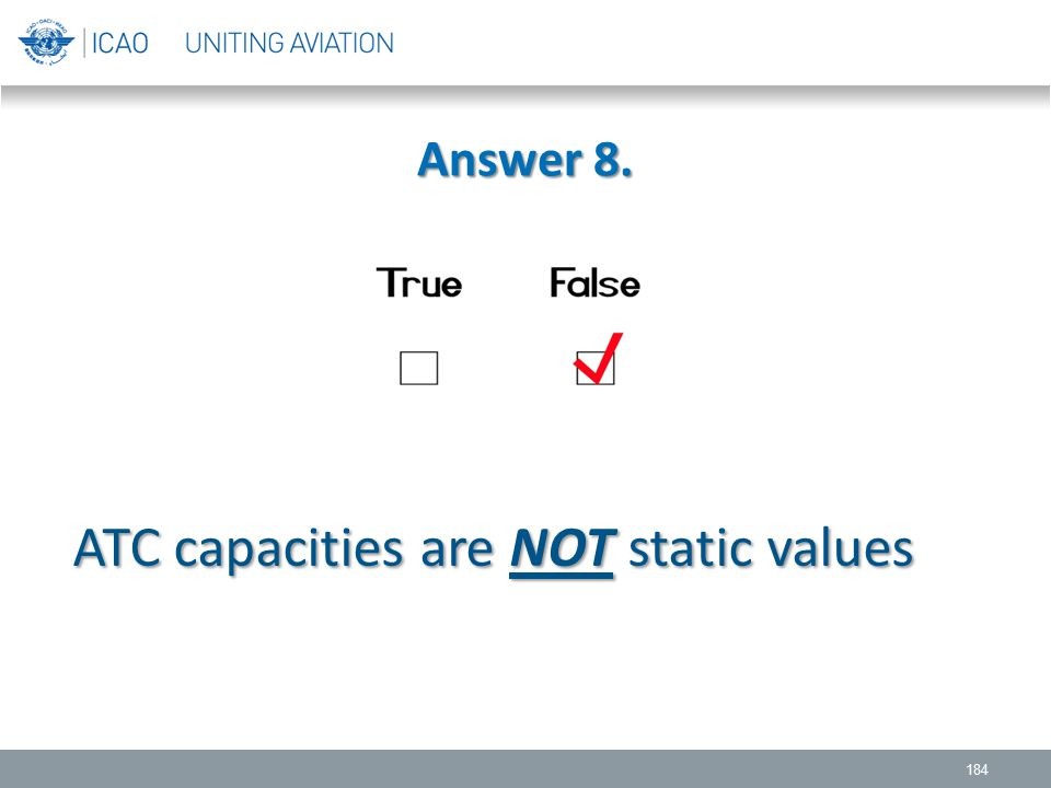 Answer 8. 184 ATC capacities are NOT static values