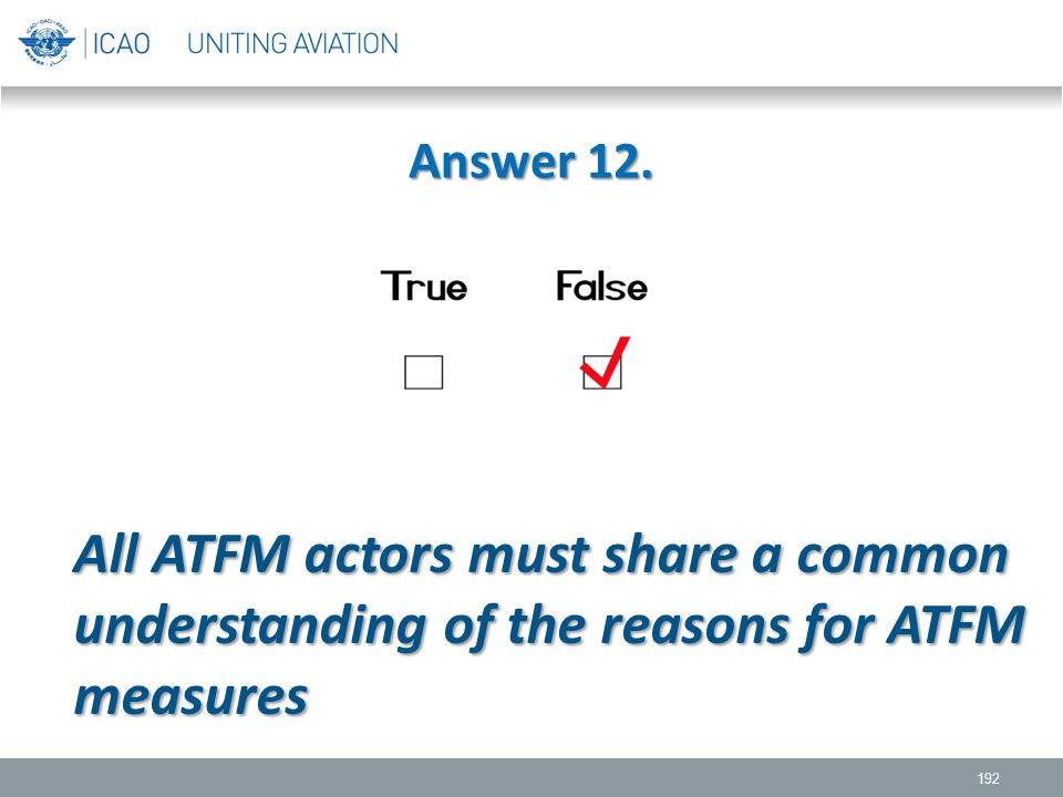 Answer 12. 192 All ATFM actors must share a common understanding of the reasons for ATFM measures